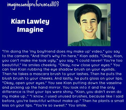 Cute but Kian would never do that in a video  he would like cover your entire face in mayo or something