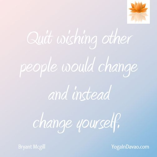 """Yoga in Davao Quote: """"Quit wishing people would change..."""""""