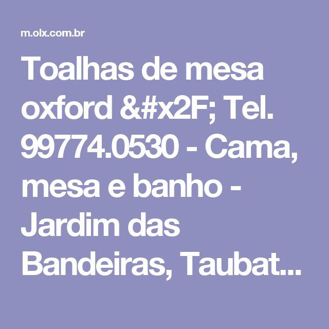 Toalhas de mesa oxford / Tel. 99774.0530 - Cama, mesa e banho - Jardim das Bandeiras, Taubaté   OLX