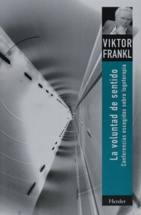 La voluntad de sentido: conferencias escogidas sobre logoterapia (Spanish Edition) (9788425416101): Viktor E. Frankl