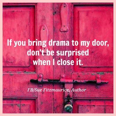 if you bring drama to my door, don't be surprised when i close it. Sue Fitzmaurice