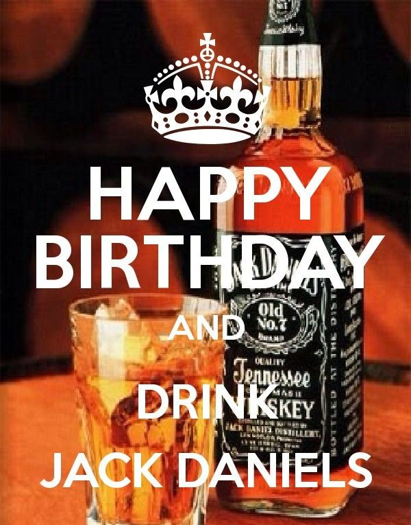 Happy Birthday And Drink Jack Daniels                                                                                                                                                                                 More