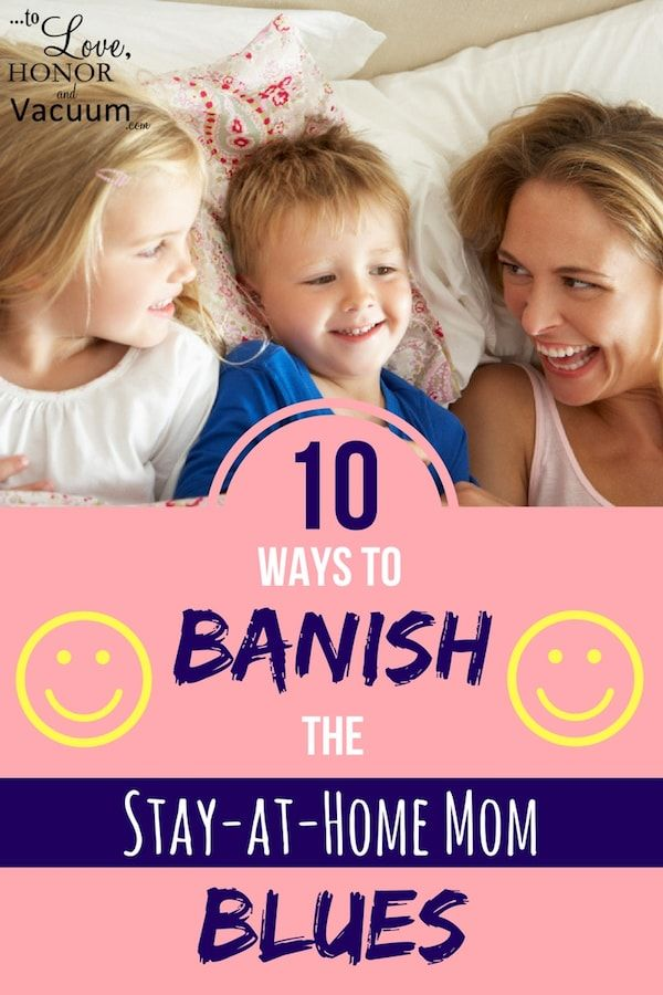 10 Ways to Banish the Stay at Home Mom Blues | Because staying at home with your kids can be difficult. Here's how to make it more fun!