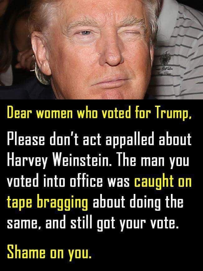 Don't bother condemning Harvey Weinstein if you voted for trump.