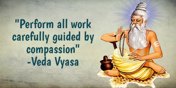 """""""Perform all work carefully guided by compassion"""" -Veda Vyasa #BringHomeFestival"""