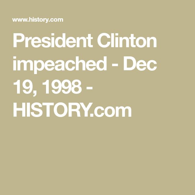 President Clinton impeached - Dec 19, 1998 - HISTORY.com
