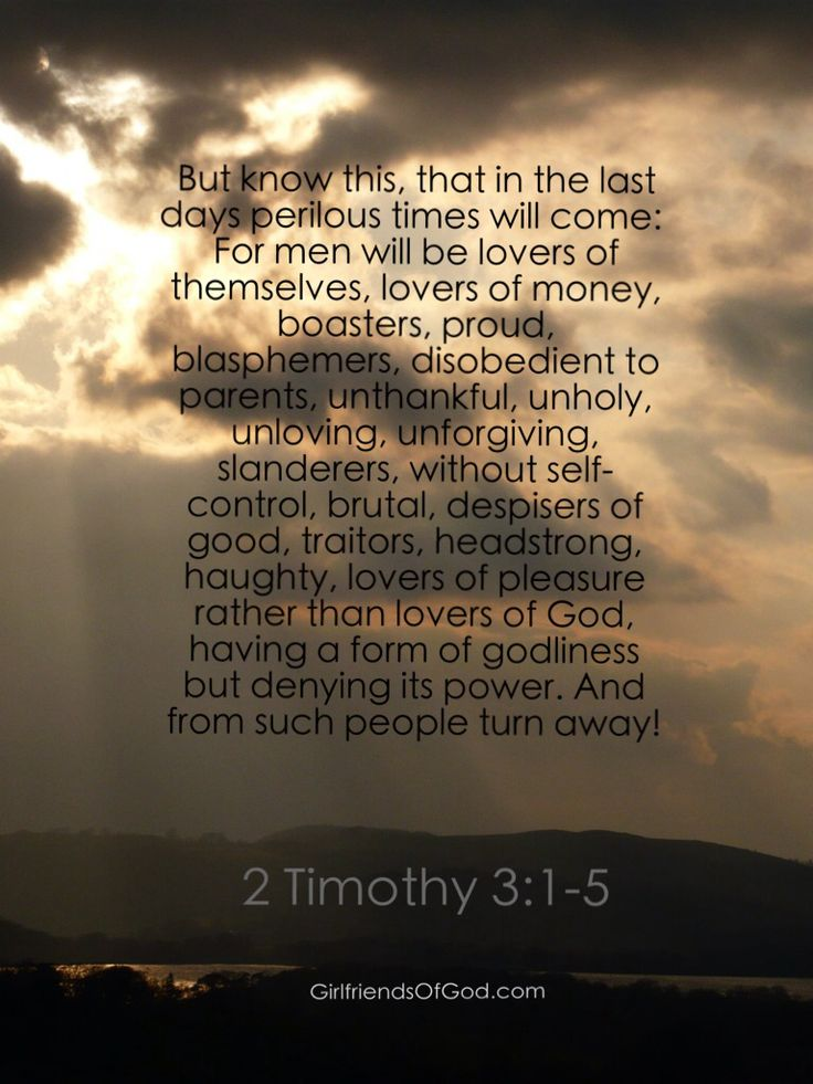 2 Timothy 3:1-5 (NIV) But mark this: There will be ...