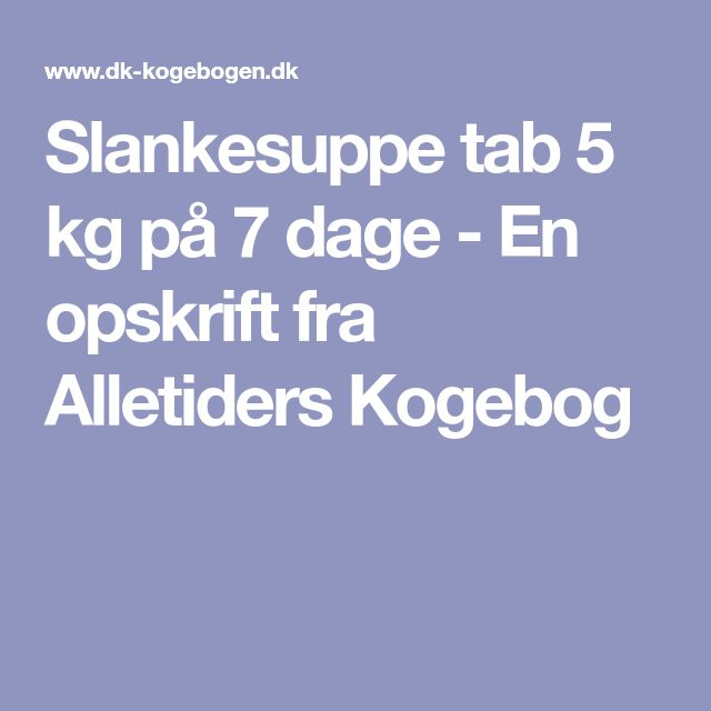 Slankesuppe tab 5 kg på 7 dage - En opskrift fra Alletiders Kogebog