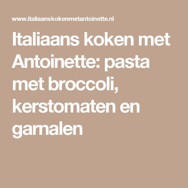 Italiaans koken met Antoinette: pasta met broccoli, kerstomaten en garnalen
