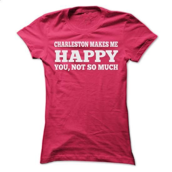 CHARLESTON MAKES ME HAPPY T SHIRTS - #dress #graphic hoodies. PURCHASE NOW => https://www.sunfrog.com/Sports/CHARLESTON-MAKES-ME-HAPPY-T-SHIRTS-Ladies.html?60505