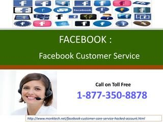 Broadcast Live Video Stream By Using Facebook Customer Service 1-877-350-8878 Facebook serves a platform through which you are able to stream live videos on Facebook and it allows viewers to comment in real time. If you have lack of experience and knowledge about this attractive feature, just dial our helpline number 1-877-350-8878.For more Information. http://monktech.net/facebook-customer-care-service-hacked-account.html