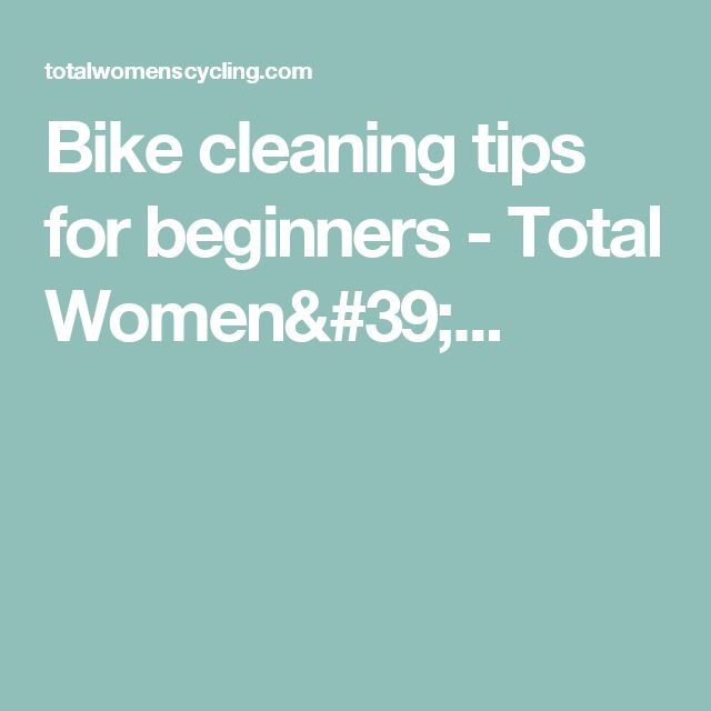 Bike cleaning tips for beginners - Total Women'...