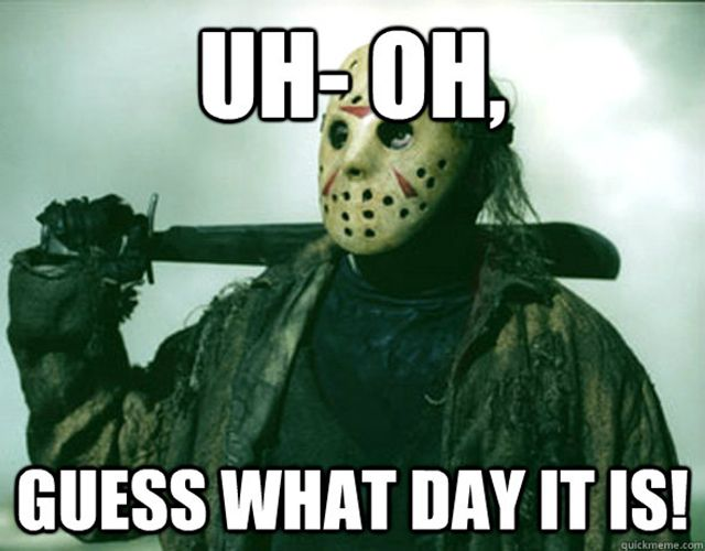 Here Are Some Friday The 13th Memes To Get You Through The Day #refinery29  http://www.refinery29.com/2015/02/82297/friday-the-13th-meme#slide-4  A chill just ran down our spines.