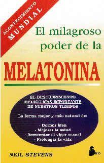 El Milagroso poder de la melatonina de Neil Stevens editado por Sirio.La melatonina es la gran noticia. Una hormona-medicamento-complemento alimenticio que está demostrando su eficacia en el combate contra el insomnio, contra el cáncer, contra el envejecimiento, contra la hipertrofia de la próstata, la depresión, el colesterol, la hipertensión, la osteoporosis, las cataratas y la epilepsia; que se ha manifestado como un poderoso impulsor del sistema inmunológico...
