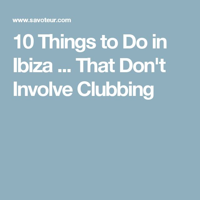 10 Things to Do in Ibiza ... That Don't Involve Clubbing
