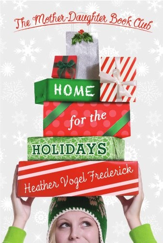 Bestseller books online Home for the Holidays (Mother Daughter Book Club) Heather Vogel Frederick  http://www.ebooknetworking.net/books_detail-1442406852.html