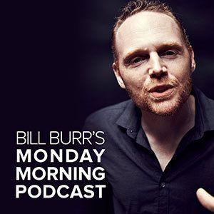 Bill Burr.  This is one of the best weekly comedy podcasts out there.