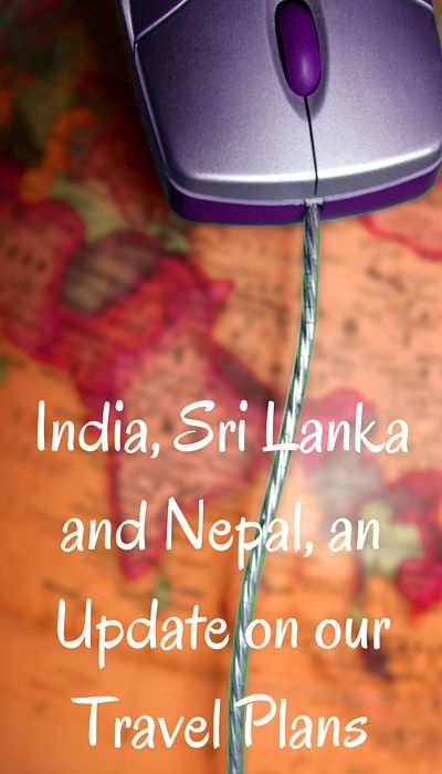 An update on our travel plans, featuring India, Nepal and Sri Lanka