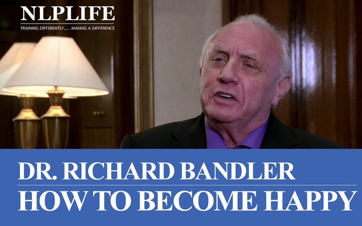 How to Become Happy -- The Secret of Happiness by Richard Bandler #NLP #Bandler #Happiness