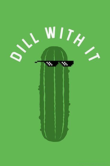 Dill With It Pickle Funny Poster 12x18