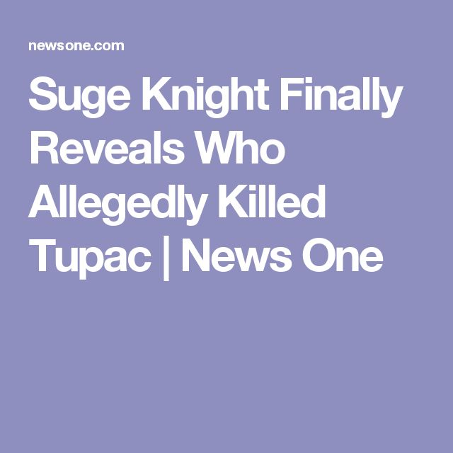 Suge Knight Finally Reveals Who Allegedly Killed Tupac | News One