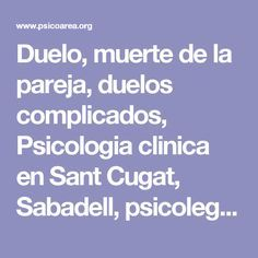 Duelo, muerte de la pareja, duelos complicados, Psicologia clinica en Sant Cugat, Sabadell, psicolegs a Sant Cugat, psicologos