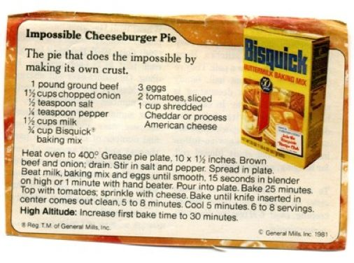 Impossible Cheeseburger Pie. My Mom used to make this for us all the time! So yummy & really easy! :)