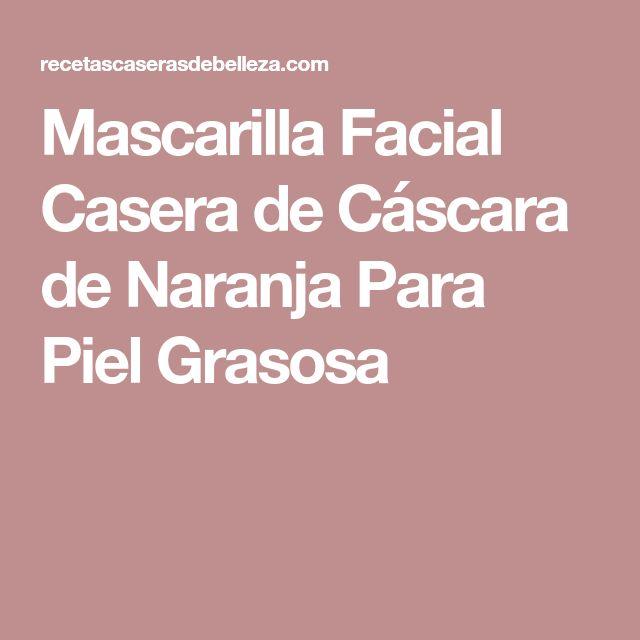 Mascarilla Facial Casera de Cáscara de Naranja Para Piel Grasosa