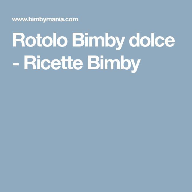 Rotolo Bimby dolce - Ricette Bimby