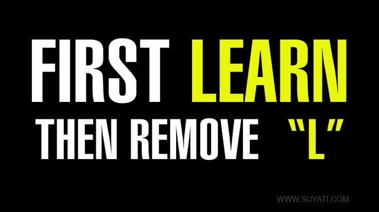"First Learn, Then Remove ""L""  #quotes #businessquotes #successquotes"