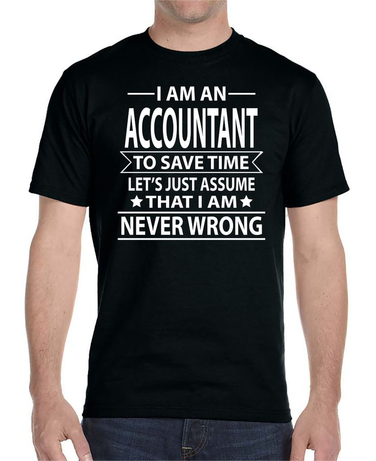I Am An Accountant To Save Time Let's Just Assume That I'm Never Wrong - Unisex T-Shirt - Accountant Shirt - Accountant Gift by WildWindApparel on Etsy