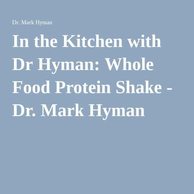 In the Kitchen with Dr Hyman: Whole Food Protein Shake - Dr. Mark Hyman