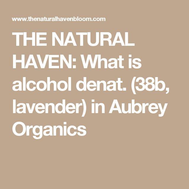 THE NATURAL HAVEN: What is alcohol denat. (38b, lavender) in Aubrey Organics