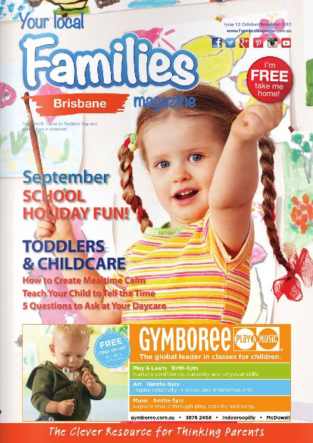 Issue 12 of Families Magazine - #Brisbane! #FamiliesMagazine #Toddlers #Childcare