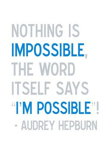 Not impossible, but POSSIBLE!