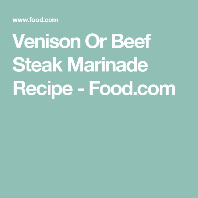 Venison Or Beef Steak Marinade Recipe - Food.com