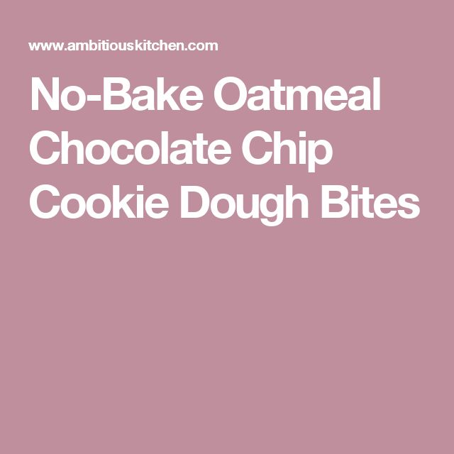 No-Bake Oatmeal Chocolate Chip Cookie Dough Bites