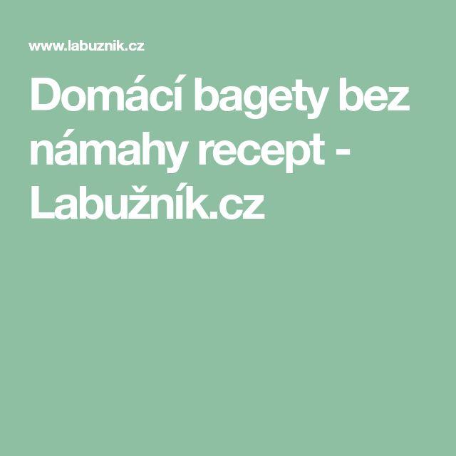 Domácí bagety bez námahy recept - Labužník.cz