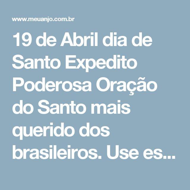 19 de Abril dia de Santo Expedito   Poderosa Oração do Santo mais querido dos brasileiros. Use essa força agora!