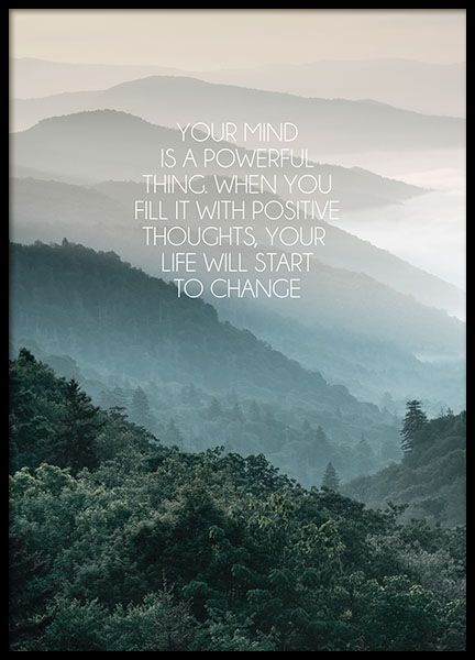 A beautiful mindfulness poster with a photo of green mountains and the text, Your mind is a powerful thing, when you fill it with positive thoughts, your life will start to change. Good and useful words, get inspired by this print in your home.  www.desenio.co.uk