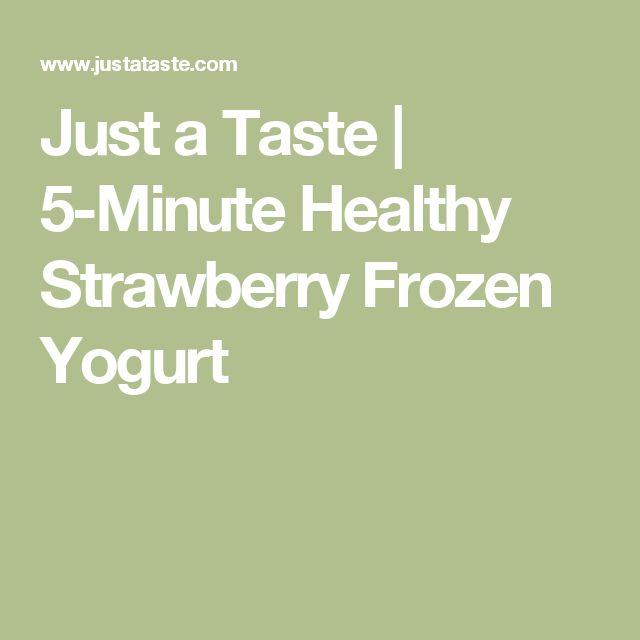 Just a Taste | 5-Minute Healthy Strawberry Frozen Yogurt