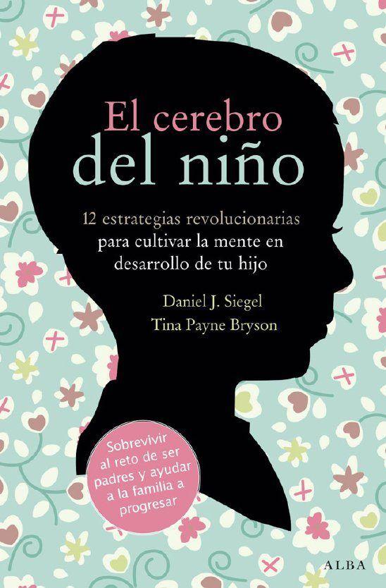 EL CEREBRO DEL NIÑO. Una lectura obligada para comprender el funcionamiento del cerebro de los niños y acompañarles con respeto a lo largo de las etapas de desarrollo.