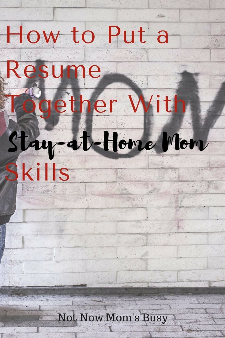 How to put a resume together with stayathome mom skills
