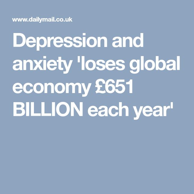 Depression and anxiety 'loses global economy £651 BILLION each year'