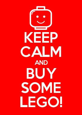 KEEP CALM AND BUY SOME LEGO!