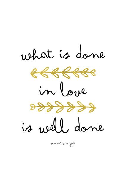 """Typographic poster with inspirational quote :  """"what is done in love is well done""""  Vincent van Gogh  - - - - - - - - - - - - - - - - - - - - - - - - - - - - - - - - - - - - - - - - - -..."""