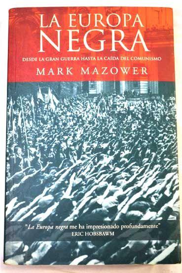 Mazower, Mark. La Europa negra: desde la gran guerra hasta la caída del comunismo