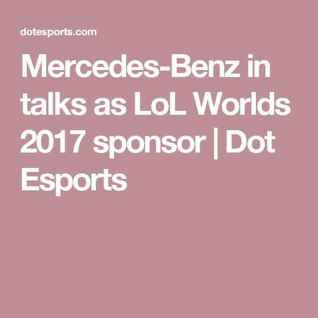 Mercedes-Benz in talks as LoL Worlds 2017 sponsor | Dot Esports