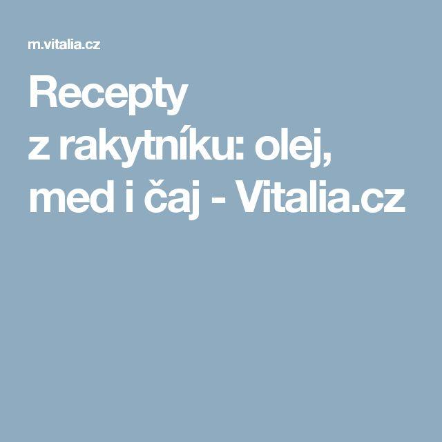 Recepty zrakytníku: olej, med ičaj - Vitalia.cz