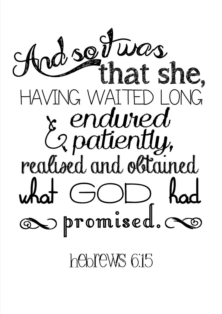 "Hebrews 6:15 ""And so it was that she, having waited long and endured patiently, realised and obtained what GOD had promised."" I LOVE IT!"